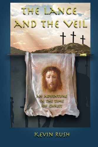 The Lance and the Veil: An Adventure in the Time of Christ  by  Kevin Rush
