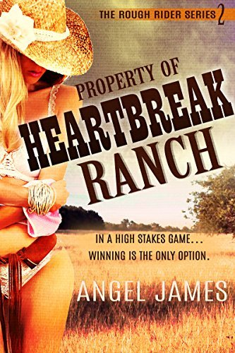 Property of Heartbreak Ranch 2 (Contemporary western romance) (The Rough Riders Series)  by  Angel James