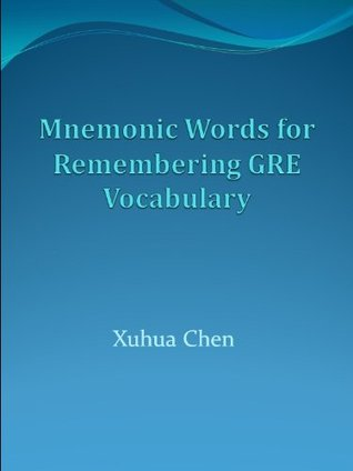 Mnemonic Words for Remembering GRE Vocabulary  by  Xuhua Chen