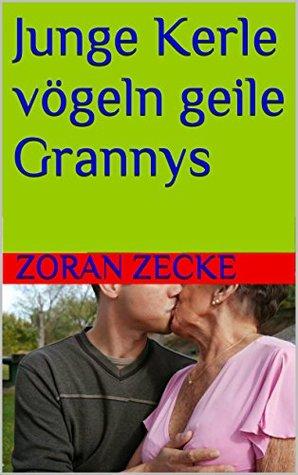 Junge Kerle vögeln geile Grannys Zoran Zecke