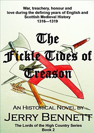 The Fickle Tides of Treason: War, treachery, honour and love during the defining years of English and Scottish Medieval History 1316-1319 (The Lords of the High Country Book 2)  by  Jerry Bennett