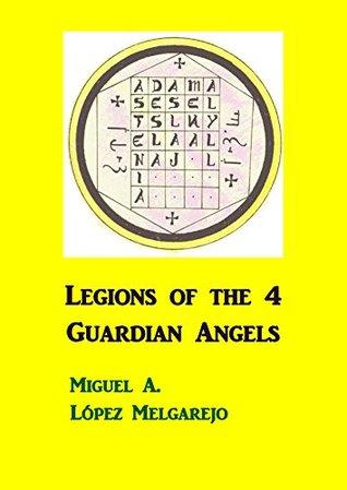Legions of the 4 Guardian Angels Miguel A. Lopez Melgarejo