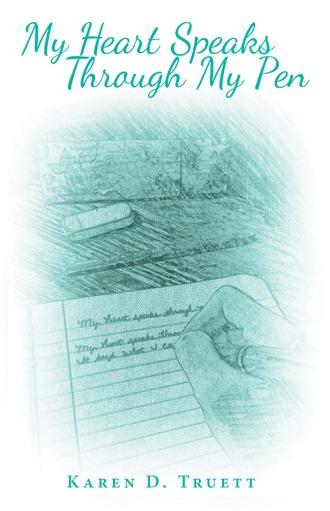 My Heart Speaks Through My Pen Karen D. Truett