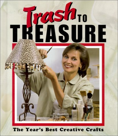 Trash To Treasure 5,  The Years Best Creative Crafts Anne Van Wagner Childs