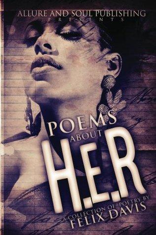 Poems About H.e.R  by  Felix Davis