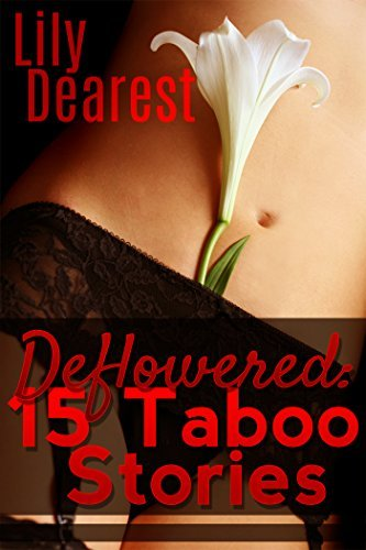 Deflowered: 15 Taboo Stories Lily Dearest