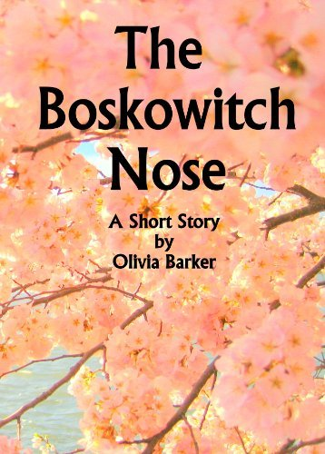 The Boskowitch Nose - A Short Story Olivia Barker
