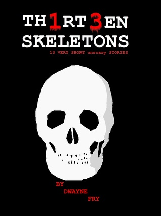 Th1rt3en Skeletons  by  Dwayne Fry