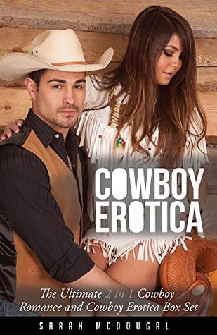 Cowboy Erotica: The Ultimate 2 in 1 Cowboy Romance and Cowboy Erotica Box Set  by  Sarah Mcdougle