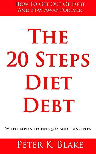 The 20 Steps Diet Debt: How to get out of debt and stay away forever  by  Peter K. Blake