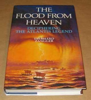 The Flood from Heaven: Deciphering the Atlantis Legend Eberhard Zangger