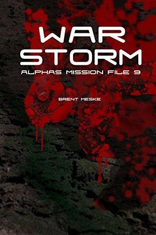 War Storm: Alphas Mission File 9  by  Brent Meske