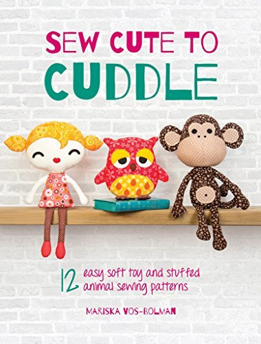Sew Cute to Cuddle: 12 Easy Soft Toys and Stuffed Animal Sewing Patterns  by  Mariska Vos-Bolman