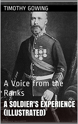 A Soldiers Experience (Illustrated): A Voice from the Ranks Timothy Gowing