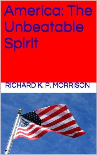 America: The Unbeatable Spirit  by  Richard K. P. Morrison