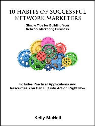 10 Habits of Successful Network Marketers: Simple Tips for Building Your MLM Business Kelly McNeil