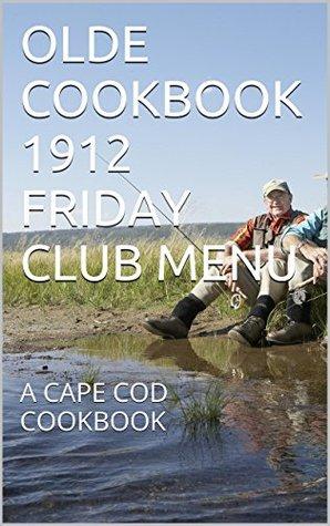 OLDE COOKBOOK 1912 FRIDAY CLUB MENU: A CAPE COD COOKBOOK (OLDE COOKBOOKS)  by  THE FRIDAY CLUB