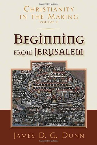 Beginning from Jerusalem (Christianity in the Making, vol. 2) James D.G. Dunn
