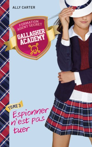 Gallagher Academy 3 - Espionner nest pas tuer  by  Ally Carter