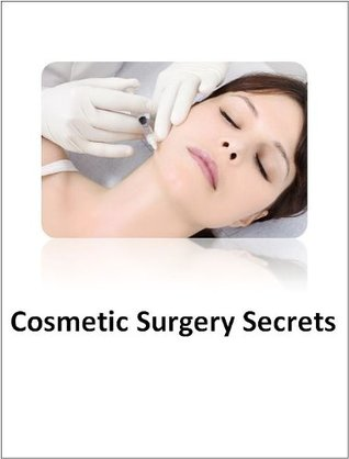 Cosmetic Surgery Secrets: What You Need to Know  by  Lisa  Campbell