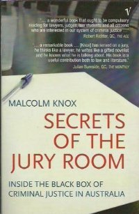 Secrets Of The Jury Room: Inside the Black Box of Criminal Justice in Australia Malcolm Knox