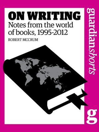 On Writing: Notes from the world of books, 1995-2012  by  Robert McCrum