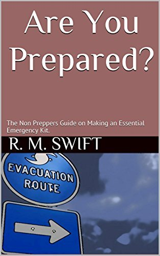 Are You Prepared?: The Non Preppers Guide on Making an Essential Emergency Kit. R. M. Swift