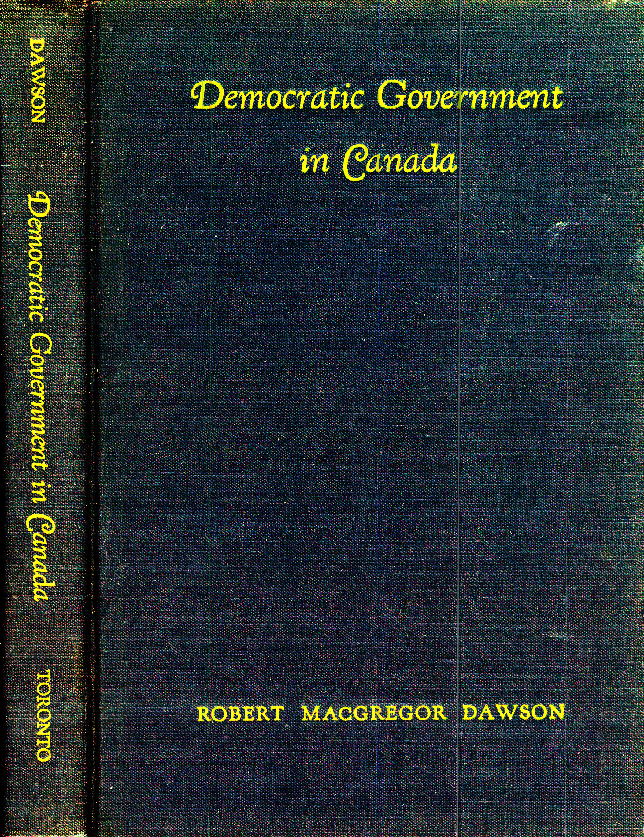 Democratic Government In Canada  by  Robert MacGregor Dawson