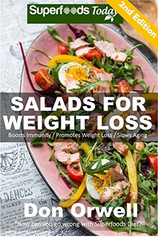Salads for Weight Loss: Over 60 Wheat Free, Heart Healthy, Quick & Easy, Low Cholesterol, Whole Foods, full of Antioxidants & Phytochemicals Salads: Cooking ... cleanse-cooking for two healthy Book 22)  by  Don Orwell