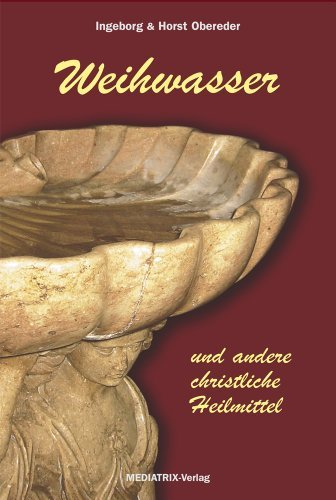 Weihwasser und andere christliche Heilmittel  by  Horst Obereder