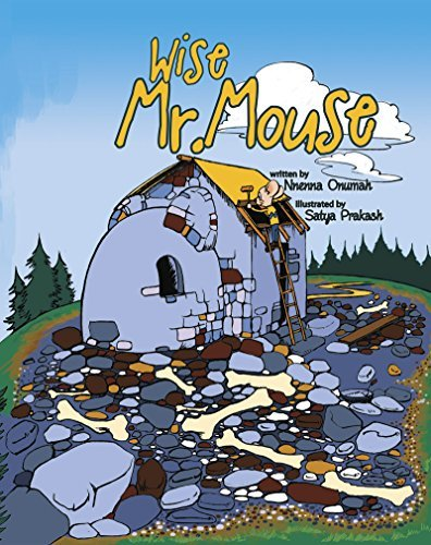 Wise Mr. Mouse (Delightful Fun Rhyming Bedtime Story/Picture Book, About Having A Positive Attitude, for Beginner Readers, with Beautiful Illustrations, Ages 3-12) Nnenna Onumah