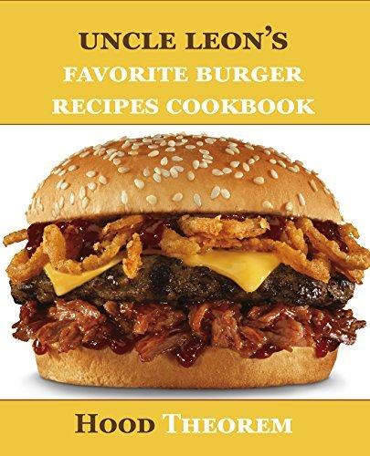 Uncle Leons Favorite Burger Recipes Cookbook (Hood Theorem Cookbook Series) Hood Theorem