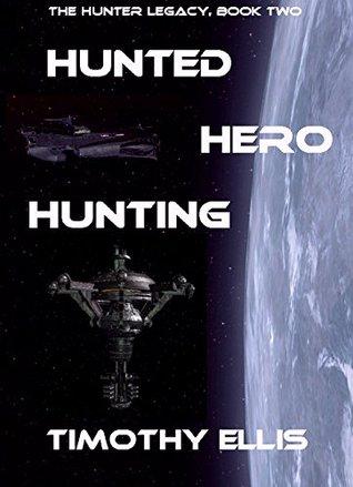 Hunted Hero Hunting (The Hunter Legacy, #2) Timothy Ellis