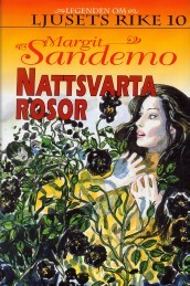 Nattsvarta rosor (Legenden om Ljusets rike, #10)  by  Margit Sandemo