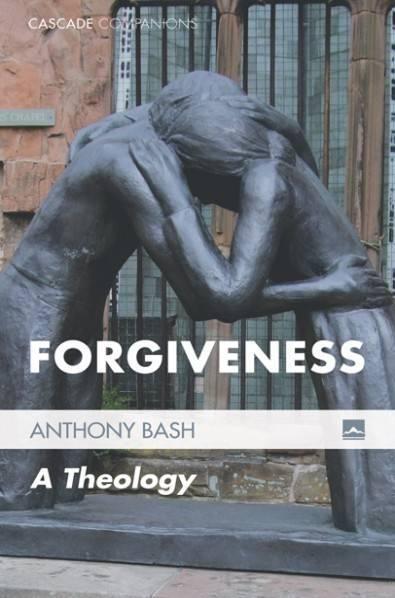 Forgiveness: A Theology  by  Anthony Bash
