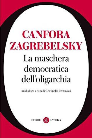 La maschera democratica delloligarchia: Un dialogo  by  Geminello Preterossi