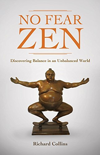 No Fear Zen: Discovering Balance in an Unbalanced World  by  Richard Collins