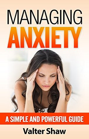 Managing Anxiety: A Simple and Powerful Guide Valter Shaw