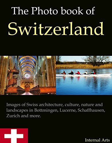The Photo Book of Switzerland. Images of Swiss architecture, culture, nature and landscapes in Bottmingen, Lucerne, Schaffhausen, Zurich and more. (Photo Books 51) Digital Photo Books