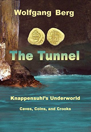 The Tunnel: Knappensuhls Underworld, Caves, Coins, and Crooks Jan Degrass