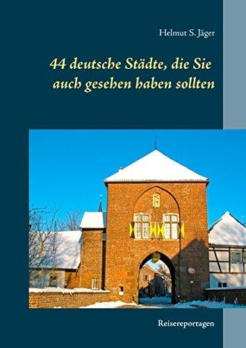 44 deutsche Städte, die Sie auch gesehen haben sollten: Reisereportagen Helmut S. Jäger