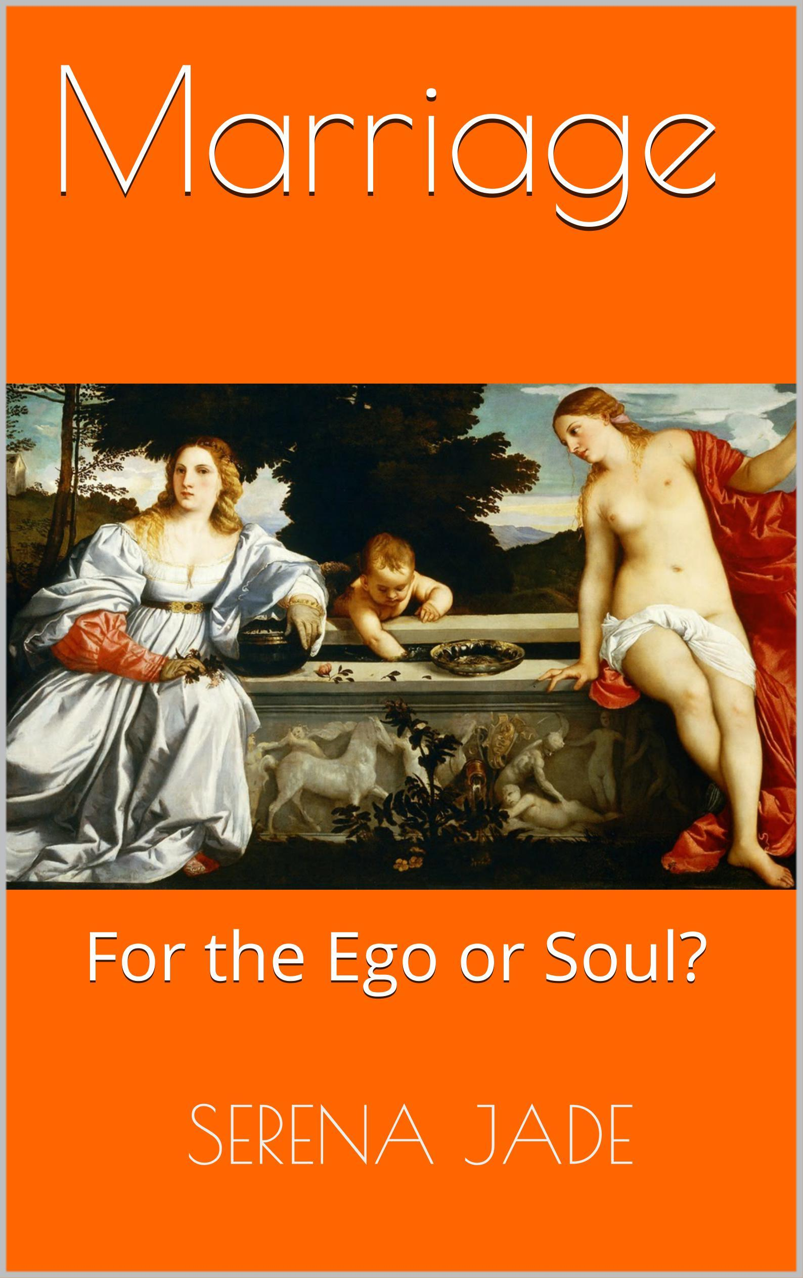 Marriage: For the Ego or Soul? Serena Jade