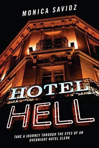 Hotel Hell: Take a Journey Through the Eyes of an Overnight Hotel Clerk Monica Savioz
