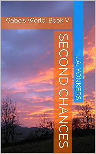 Second Chances: Gabes World: Book V J.A. Yonkers