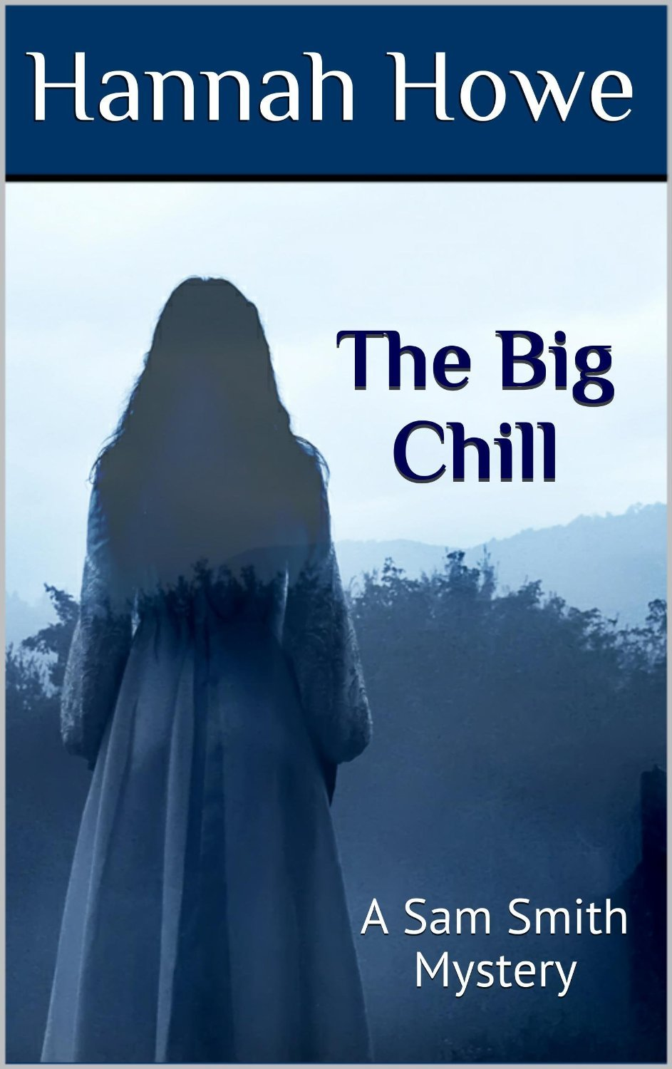The Big Chill: A Sam Smith Mystery (The Sam Smith Mystery Series Book 3)  by  Hannah Howe