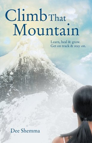 Climb That Mountain: Learn, heal & grow. Get on track & stay on. Dee Shemma