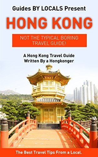 Hong Kong: By Locals - A Hong Kong Travel Guide Written By A Hongkonger: The Best Travel Tips About Where to Go and What to See in Hong Kong By Locals
