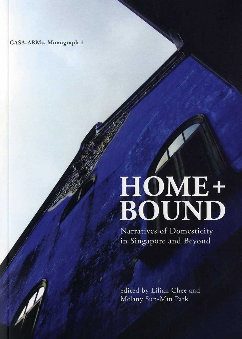 HOME + BOUND: Narratives of Domesticity in Singapore and Beyond  by  Lilian Chee