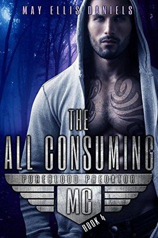 The All Consuming: A Shifter MC Novel (Pureblood Predator MC Book 4)  by  May Ellis Daniels