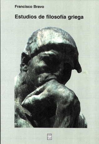 Estudios sobre filosofía griega Francisco Bravo